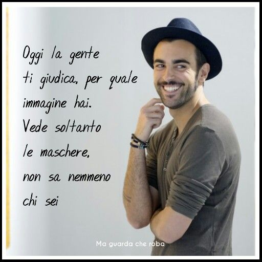 Marco mengoni: Today people judge you, for what you picture, sees only the masks and doesn't even know who you are!