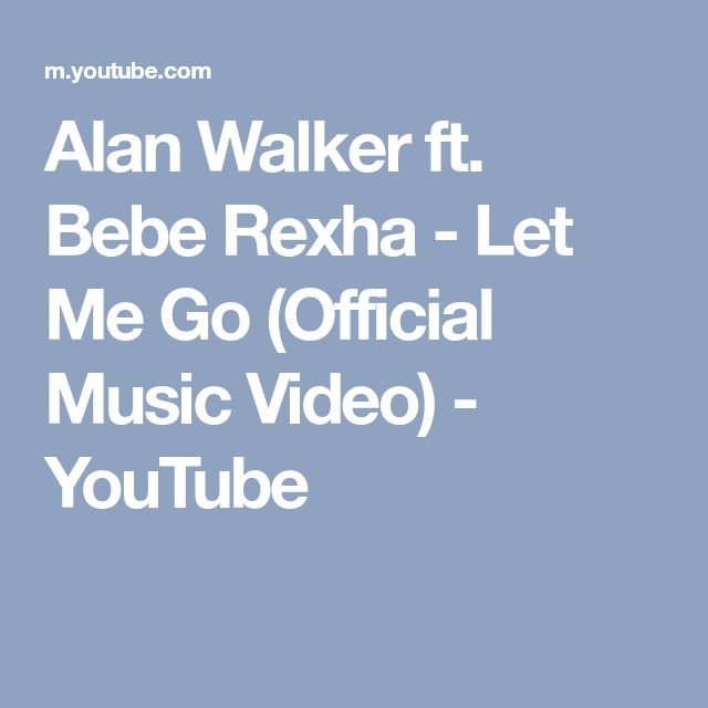 Alan Walker ft. Bebe Rexha - Let Me Go (Official Music Video) - YouTube
