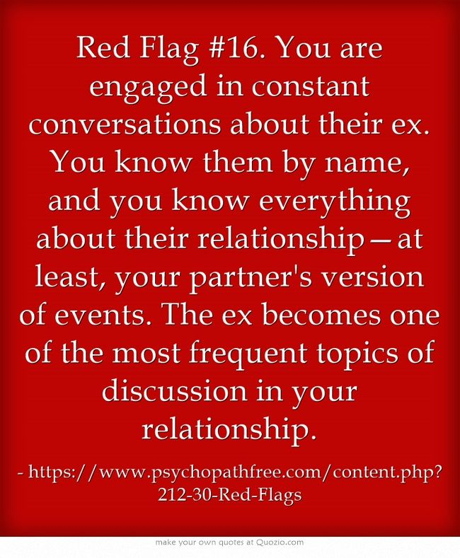 Red Flag #16. You are engaged in constant conversations about their ex.