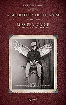 """""""La biblioteca delle anime: Il terzo libro di Miss Peregrine. La casa dei ragazzi speciali"""" Ransom Riggs"""