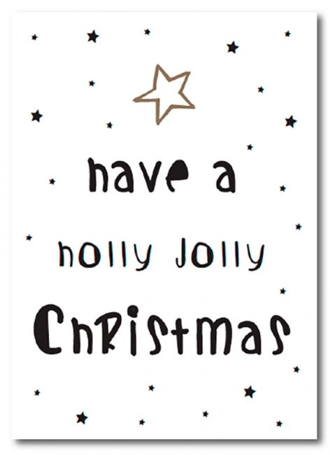 Have a holly jolly Christmasenkele kaartformaat: 148 x 105 mm350 gram chromosulfaatkarton matKleuren: zwart-wit-goudmerk: Kekootje: