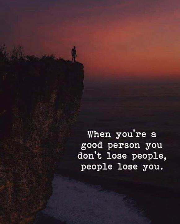 When You Are A Good Person You Dont Lose People Life Is Journey