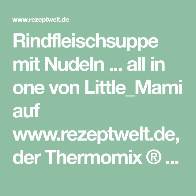 Rindfleischsuppe mit Nudeln ... all in one von Little_Mami auf www.rezeptwelt.de, der Thermomix ® Community