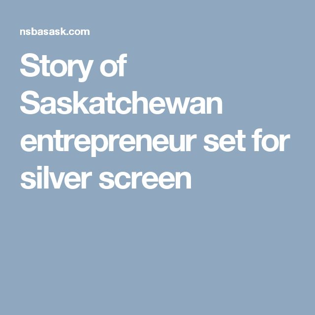 Story of Saskatchewan entrepreneur set for silver screen
