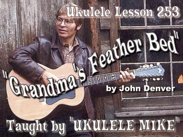 GRANDMA'S FEATHER BED - John Denver - Ukulele Tutorial by UKULELE MIKE LYNCH  John Denver died WAY too early. . .We miss him . . . but his songs still live on and this tune has been a HUGE favorite with the kids I teach. . . HAPPY STRUMMING