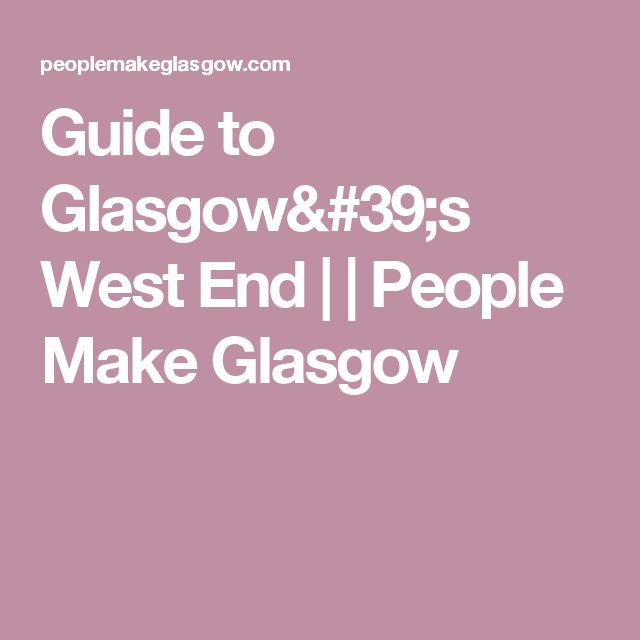 Guide to Glasgow's West End | | People Make Glasgow