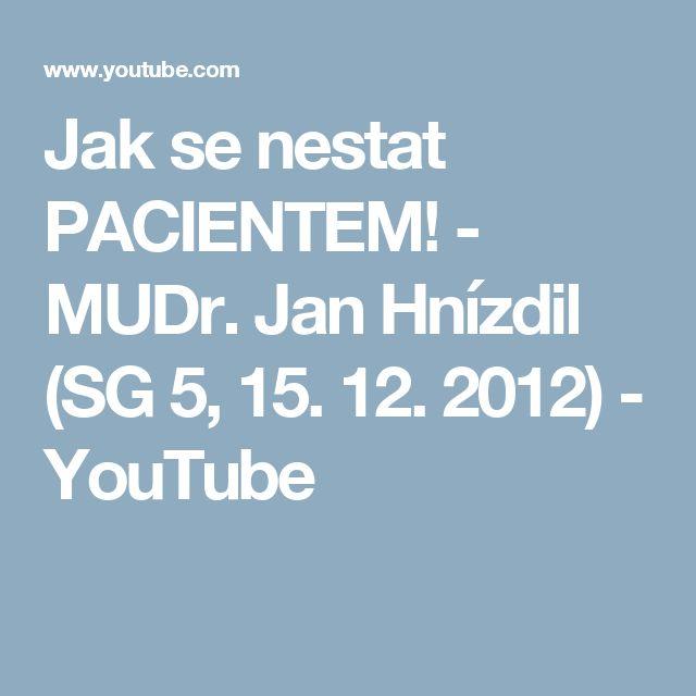 Jak se nestat PACIENTEM! - MUDr. Jan Hnízdil (SG 5, 15. 12. 2012) - YouTube