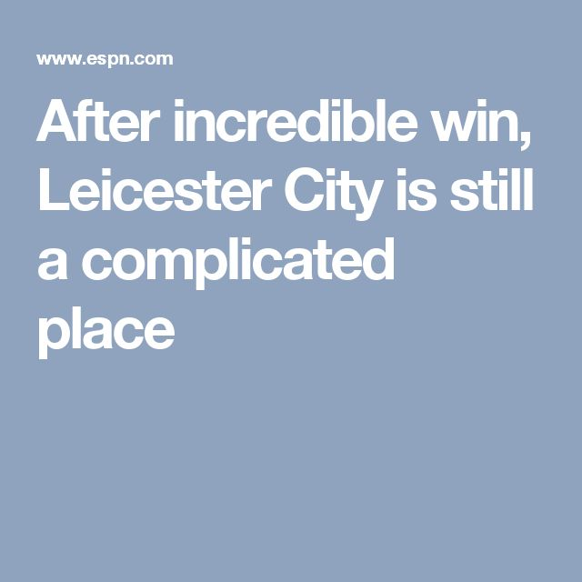 After incredible win, Leicester City is still a complicated place