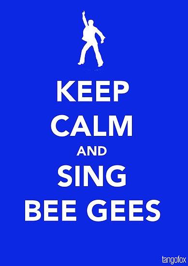 """Keep Calm & Sing Bee Gees"" Art Print by User 'thetangofox' on RedBubble.Com   Keep Calm Meme"