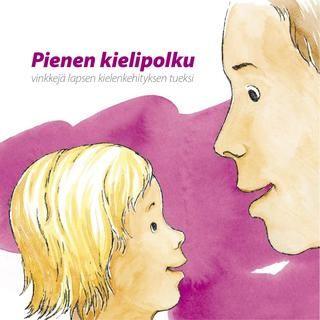 Pienen kielipolku - vinkkejä lapsen kielenkehityksen tueksi