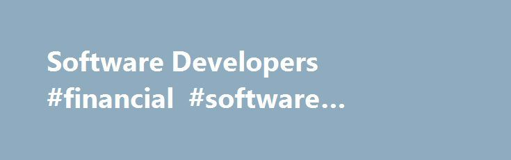 Software Developers #financial #software #developers http://malawi.nef2.com/software-developers-financial-software-developers/  # Empower your Customers IDIOM can extend the performance of bespoke systems developers by providing improved development performance. The customer will also perceive an improvement in the quality and capability of the delivered system. These improvements will include: A discrete and effective rules management process, with greater control and improved…