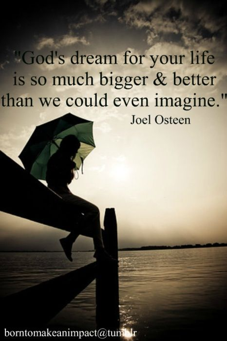 joel osteen god 39 s dreams are bigger my now pastor said