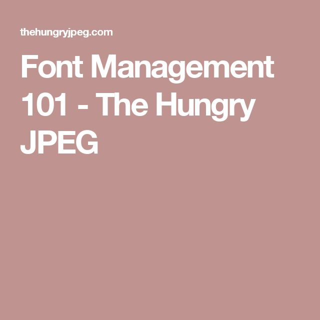 Font Management 101 - The Hungry JPEG