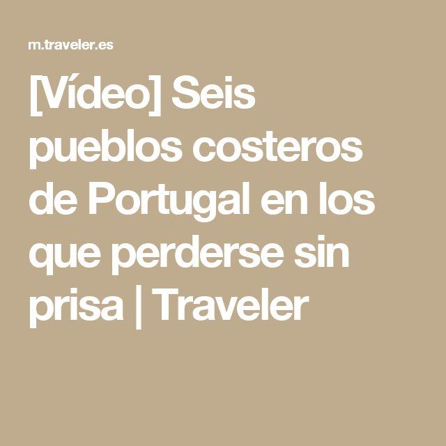 [Vídeo] Seis pueblos costeros de Portugal en los que perderse sin prisa   Traveler