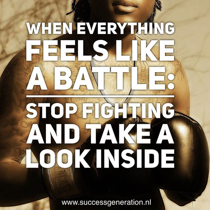 When everything feels like battle: stop fighting and take a look inside #success #attitude #reflection #introspection #daily