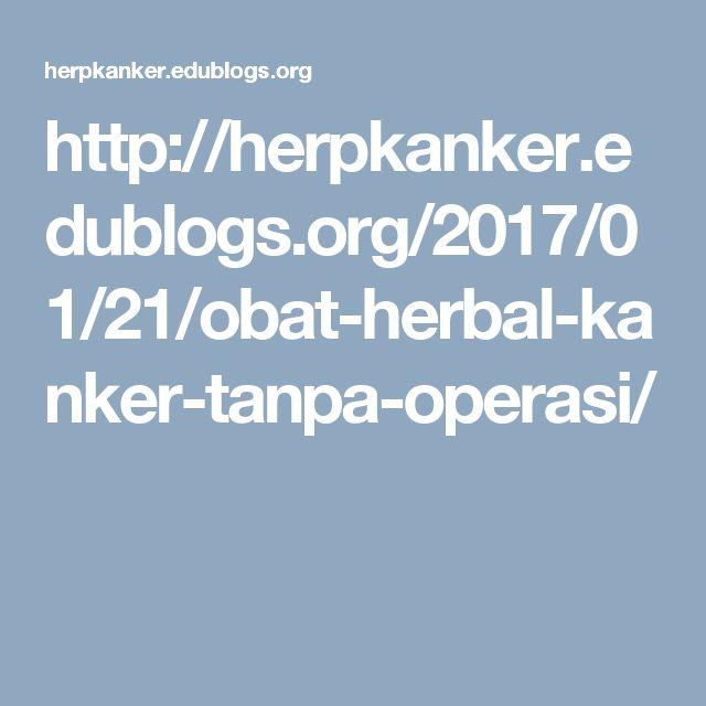 http://herpkanker.edublogs.org/2017/01/21/obat-herbal-kanker-tanpa-operasi/