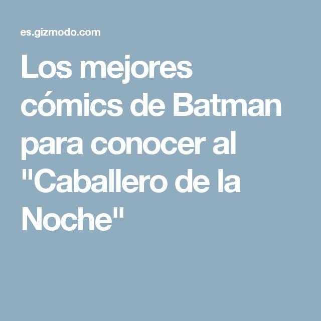 """Los mejores cómics de Batman para conocer al """"Caballero de la Noche"""""""