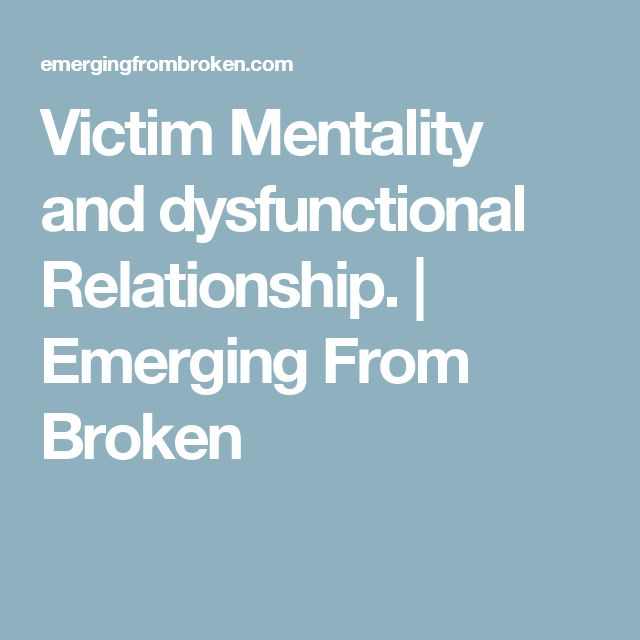 Victim Mentality and dysfunctional Relationship.  |   Emerging From Broken