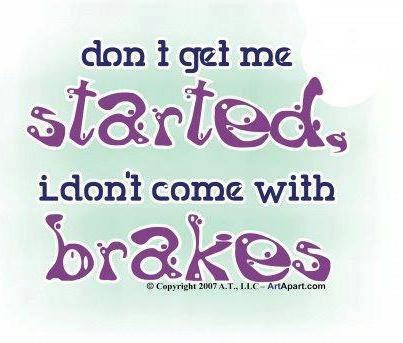 and if you do get me started it's all your fault...so hang on!!