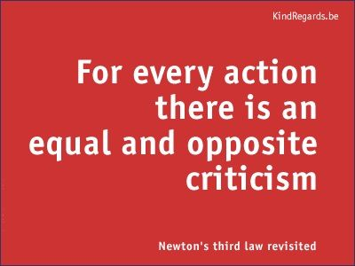 For every action there is an equal and opposite criticism.