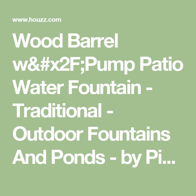 Wood Barrel w/Pump Patio Water Fountain - Traditional - Outdoor Fountains And Ponds - by Pier Surplus