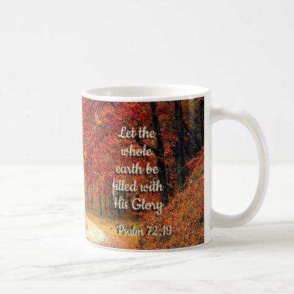 Psalm 72:19 Let the Earth be Filled with His Glory Coffee Mug - fall decor diy customize special cyo