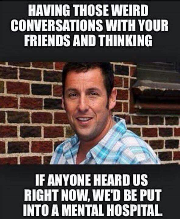 weird conversations with friends #funny #adamsandler quotes