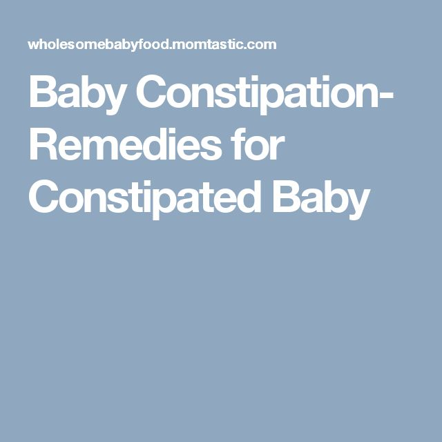 Baby Constipation- Remedies for Constipated Baby