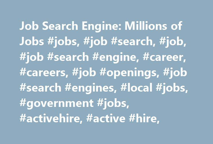 Job Search Engine: Millions of Jobs #jobs, #job #search, #job, #job #search #engine, #career, #careers, #job #openings, #job #search #engines, #local #jobs, #government #jobs, #activehire, #active #hire, http://atlanta.nef2.com/job-search-engine-millions-of-jobs-jobs-job-search-job-job-search-engine-career-careers-job-openings-job-search-engines-local-jobs-government-jobs-activehire-active-hi/  # Why Use ActiveHire ActiveHire is a combination job board, job aggregator, and resume database…