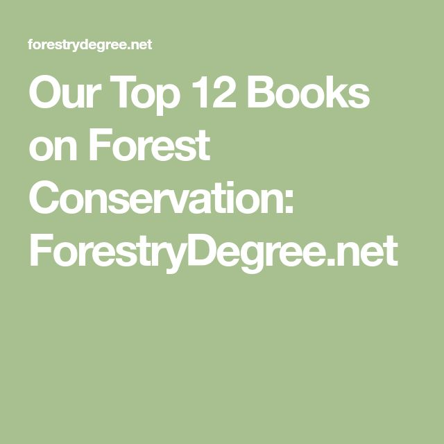 Our Top 12 Books on Forest Conservation: ForestryDegree.net