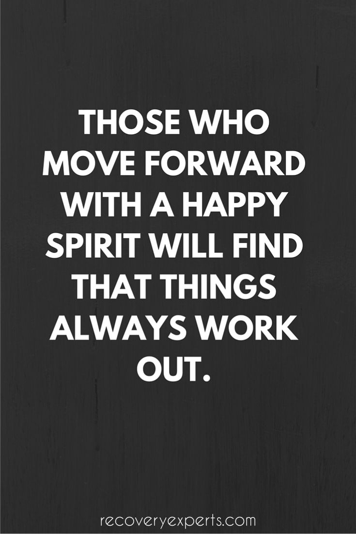 Inspirational Quotes: Those who move forward with a happy spirit will find that things always work out.  Follow: https://www.pinterest.com/recoveryexpert