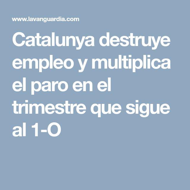 Catalunya destruye empleo y multiplica el paro en el trimestre que sigue al 1-O