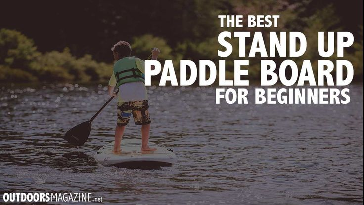 Best Beginner Stand Up Paddle Boards 2017 - http://outdoorsmagazine.net/stand-paddle-board-beginners/