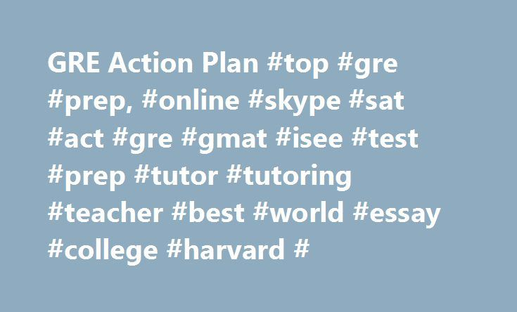GRE Action Plan #top #gre #prep, #online #skype #sat #act #gre #gmat #isee #test #prep #tutor #tutoring #teacher #best #world #essay #college #harvard # http://boston.remmont.com/gre-action-plan-top-gre-prep-online-skype-sat-act-gre-gmat-isee-test-prep-tutor-tutoring-teacher-best-world-essay-college-harvard/  # GRE Post 1) Go to the ETS website and download the free GRE PowerPrep software. This software contains the only two real CATs (computer adaptive tests) that are made available to the…