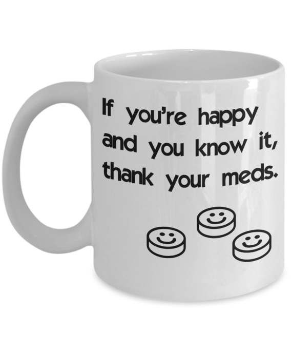 Funny Pharmacist / Psychiatrist Mugs  If You're Happy And