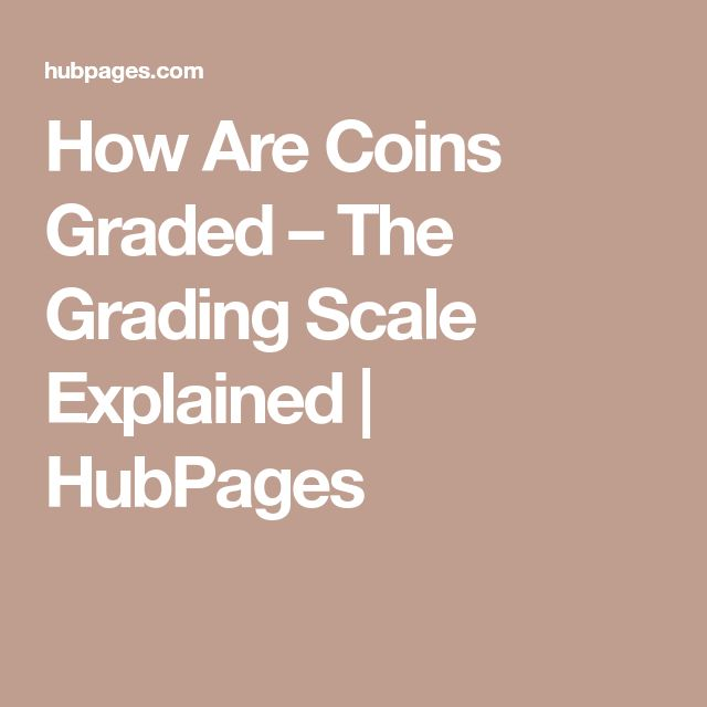 How Are Coins Graded – The Grading Scale Explained | HubPages