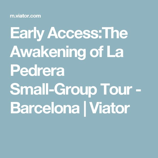 Early Access:The Awakening of La Pedrera Small-Group Tour - Barcelona | Viator