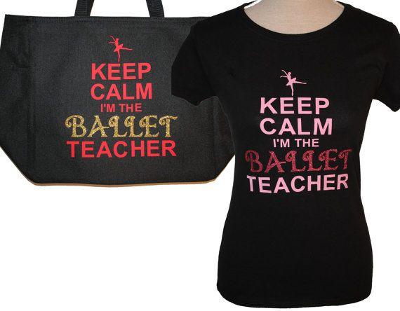 Ballet or DANCE Teacher Gift Set Custom T-shirt  AND Tote Bag Gift Glitter t - shirt and bag Keep Calm I am the Ballet Teacher Dance Teacher on Etsy, 19,93€