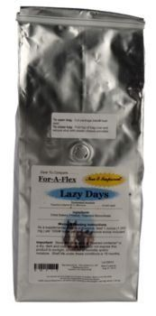 For-A-Flex Lazy Days 4 lbs by For-a-Flex. $16.19. Keep your horse calm, cool, and collected with this highly effective calming aide. Will relax your horse while maintaining alertness. Size: 4 lbs. (Resealable bag contains 64 servings.) Daily Dosage: 1 oz. Guaranteed Analysis Thiamine (Vitamin B-1), Minimum.....................................16,000 mg/lb. Ingredients: Dried Bakery Product, Thiamine Mononitrate Mixing and Feeding Instructions: As a supplemental ...