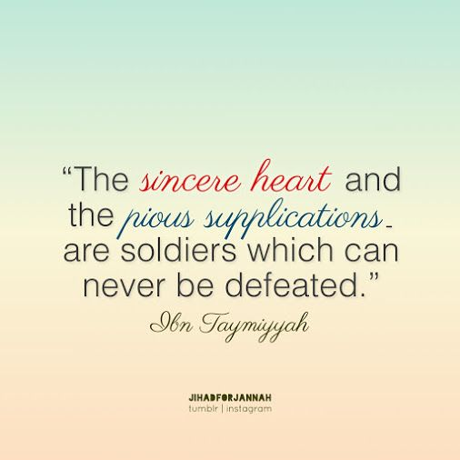 """""""The sincere heart and the pious supplications are soldiers which never be defeated."""" - Ibn Taymiyyah"""