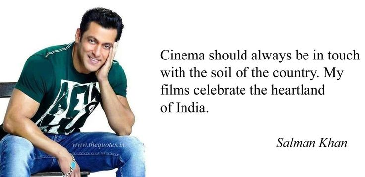Cinema should always be in touch with the soil of the country. My films celebrate the heartland of India – Salman Khan