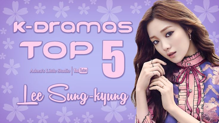 TOP 5 Lee Sung-kyung K-Dramas - My Top 5 Korean Dramas with Lee Sunggyung / 이성경 / Lee Seong Gyeon