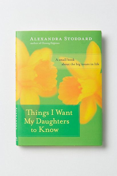 Things I Want My Daughters to Know: A Small Book About the Big Issues in Life  #anthropologie