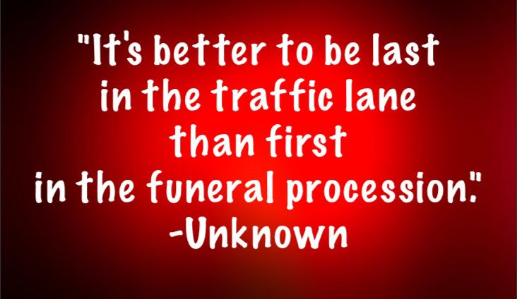 """""""It's better to be last in the traffic lane than first in the funeral procession."""" -Unknown We appreciate you! Moore-Cortner Funeral Home Winchester, Tn www.moorecortner.com"""