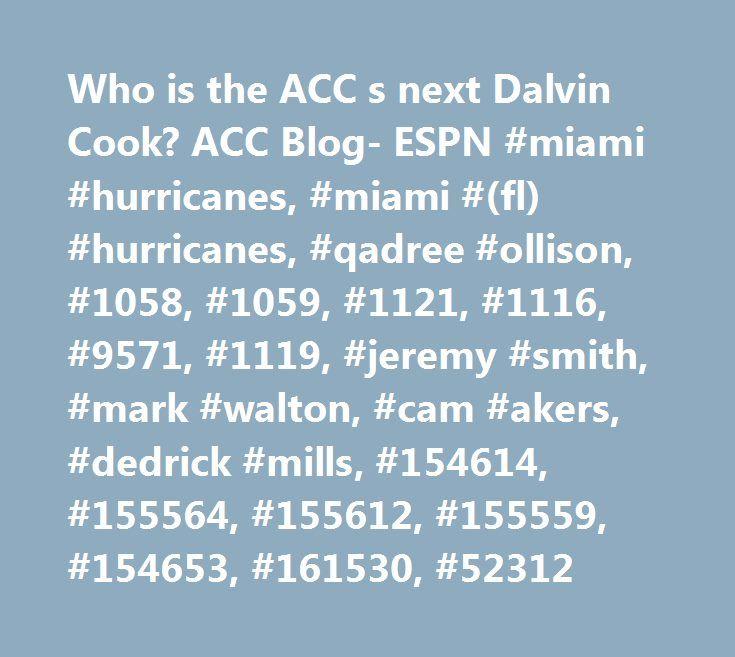 Who is the ACC s next Dalvin Cook? ACC Blog- ESPN #miami #hurricanes, #miami #(fl) #hurricanes, #qadree #ollison, #1058, #1059, #1121, #1116, #9571, #1119, #jeremy #smith, #mark #walton, #cam #akers, #dedrick #mills, #154614, #155564, #155612, #155559, #154653, #161530, #52312 http://boston.nef2.com/who-is-the-acc-s-next-dalvin-cook-acc-blog-espn-miami-hurricanes-miami-fl-hurricanes-qadree-ollison-1058-1059-1121-1116-9571-1119-jeremy-smith-mark-walton-cam-akers/  # Who is the ACC's next…