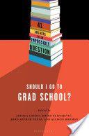 Should I go to Grad School?, By Jessica Loudis, Bosko Blagojevic, John Arthur Peetz, and Allison Rodman, Call # LB2371.S56 2014