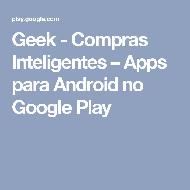 Geek - Compras Inteligentes – Apps para Android no Google Play