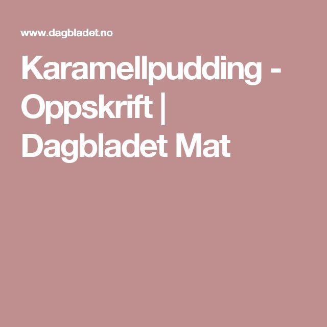 Karamellpudding - Oppskrift | Dagbladet Mat