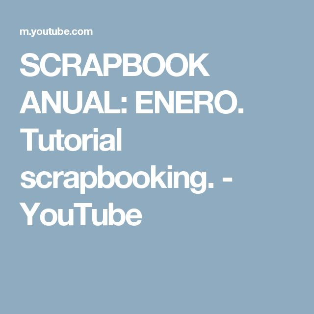 SCRAPBOOK ANUAL: ENERO. Tutorial scrapbooking. - YouTube