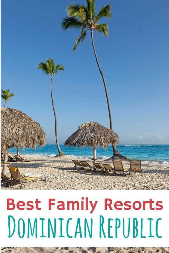 our guide to the best family resorts in the dominican